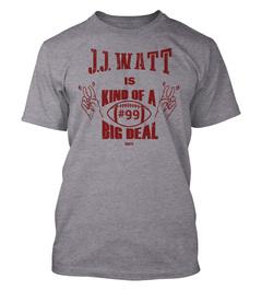 J. J. Watt Kind Of A Big Deal T-Shirt